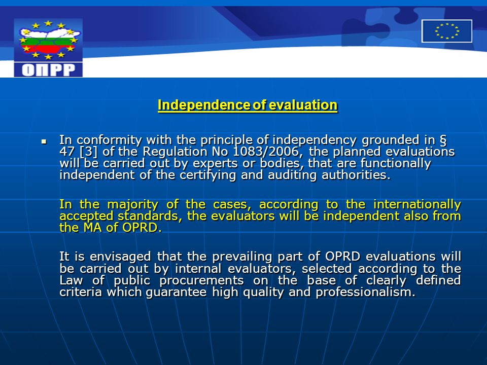 Independence of evaluation In conformity with the principle of independency grounded in § 47 [3] of the Regulation No 1083/2006, the planned evaluatio