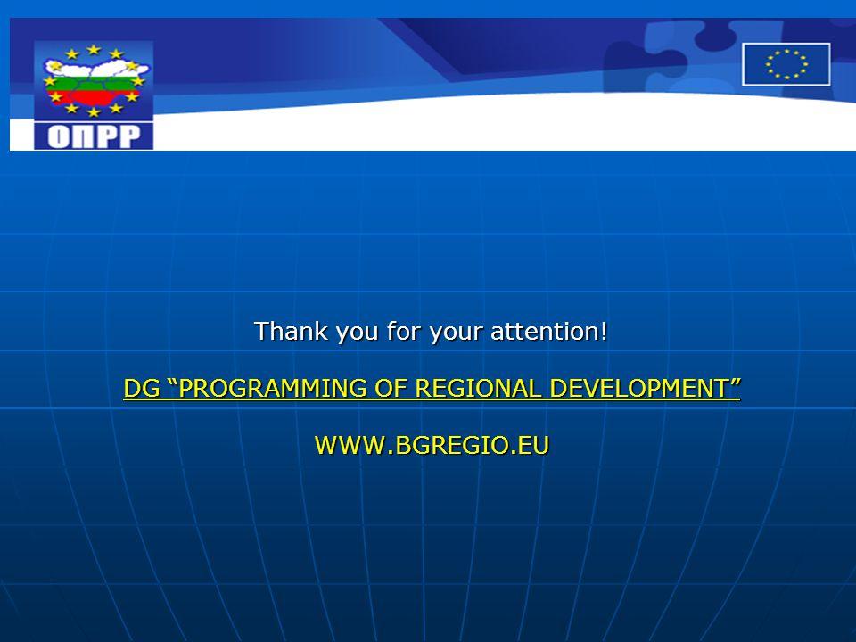 "Thank you for your attention! DG ""PROGRAMMING OF REGIONAL DEVELOPMENT"" WWW.BGREGIO.EU"