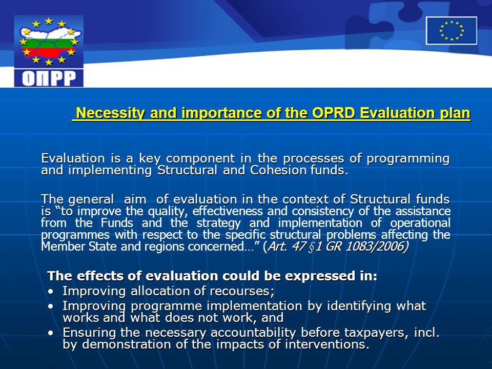 Necessity and importance of the OPRD Evaluation plan Necessity and importance of the OPRD Evaluation plan Evaluation is a key component in the processes of programming and implementing Structural and Cohesion funds.