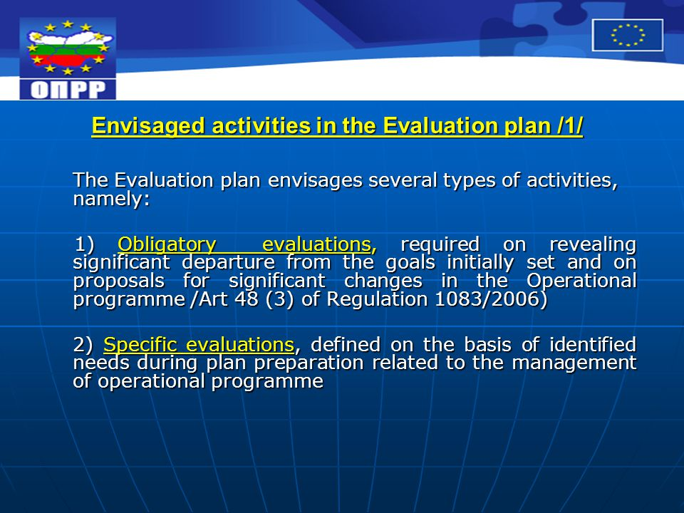 Envisaged activities in the Evaluation plan /1/ The Evaluation plan envisages several types of activities, namely: 1) Obligatory evaluations, required