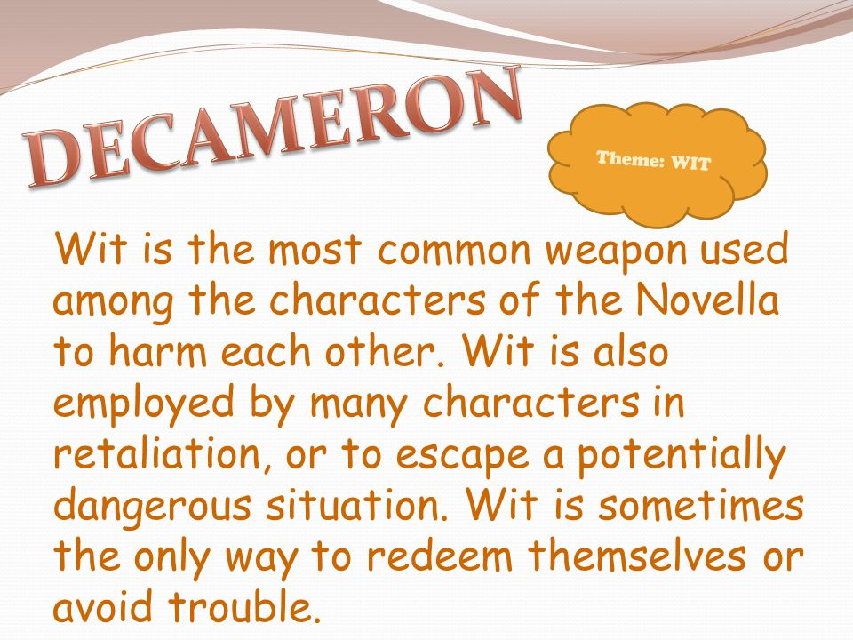 Wit is the most common weapon used among the characters of the Novella to harm each other.