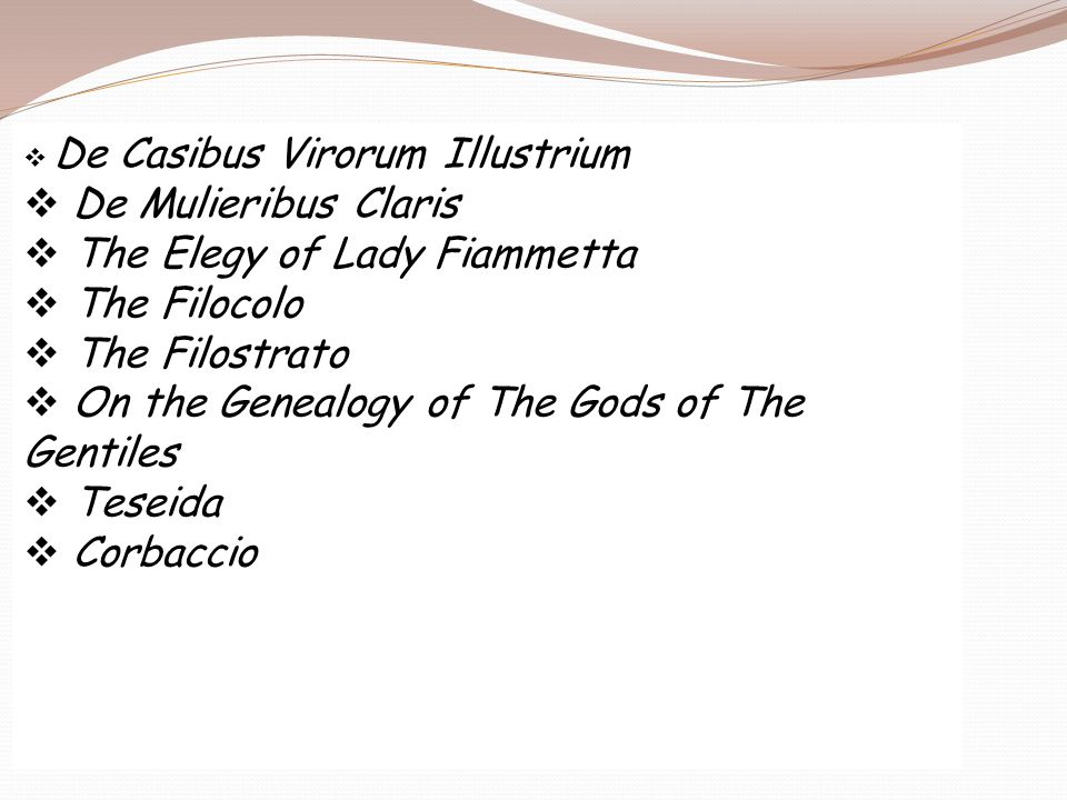  De Casibus Virorum Illustrium  De Mulieribus Claris  The Elegy of Lady Fiammetta  The Filocolo  The Filostrato  On the Genealogy of The Gods of