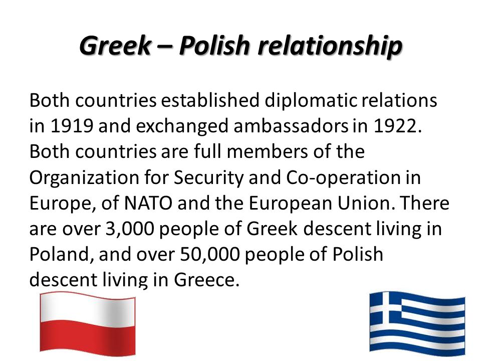 Greek – Polish relationship Both countries established diplomatic relations in 1919 and exchanged ambassadors in 1922.