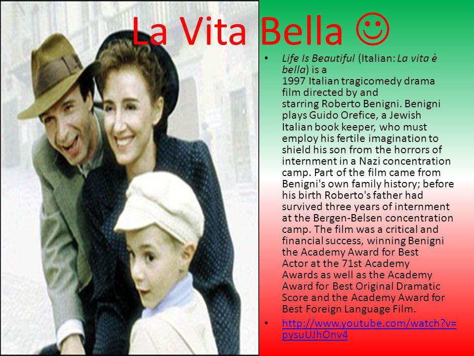 La Vita Bella Life Is Beautiful (Italian: La vita è bella) is a 1997 Italian tragicomedy drama film directed by and starring Roberto Benigni. Benigni