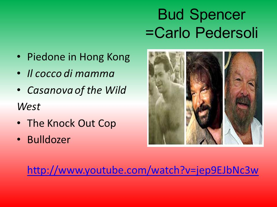 Bud Spencer =Carlo Pedersoli Piedone in Hong Kong Il cocco di mamma Casanova of the Wild West The Knock Out Cop Bulldozer http://www.youtube.com/watch