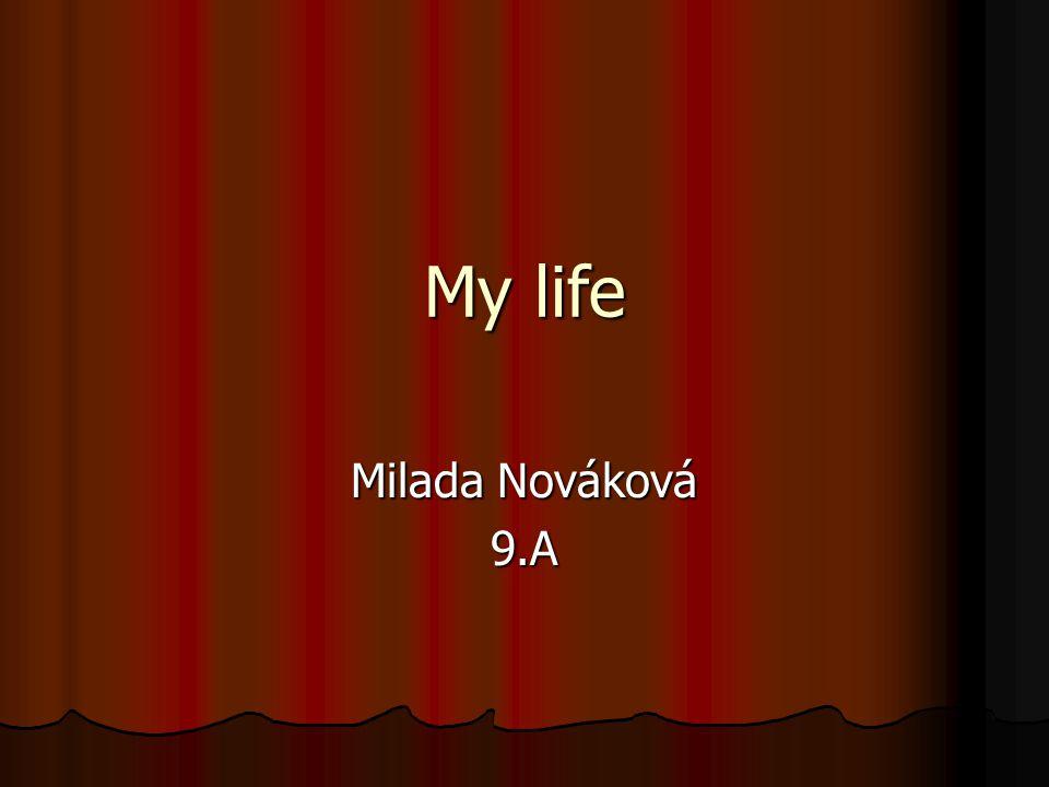 My life Milada Nováková 9.A