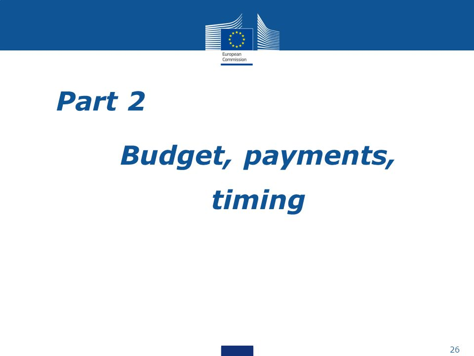 Part 2 Budget, payments, timing 26