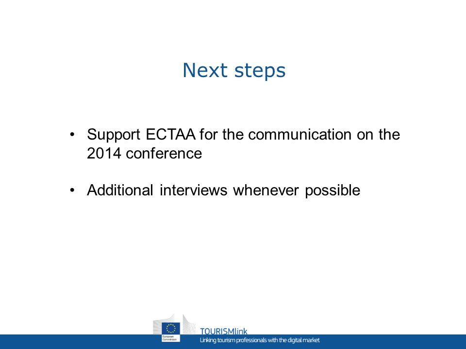 Next steps Support ECTAA for the communication on the 2014 conference Additional interviews whenever possible