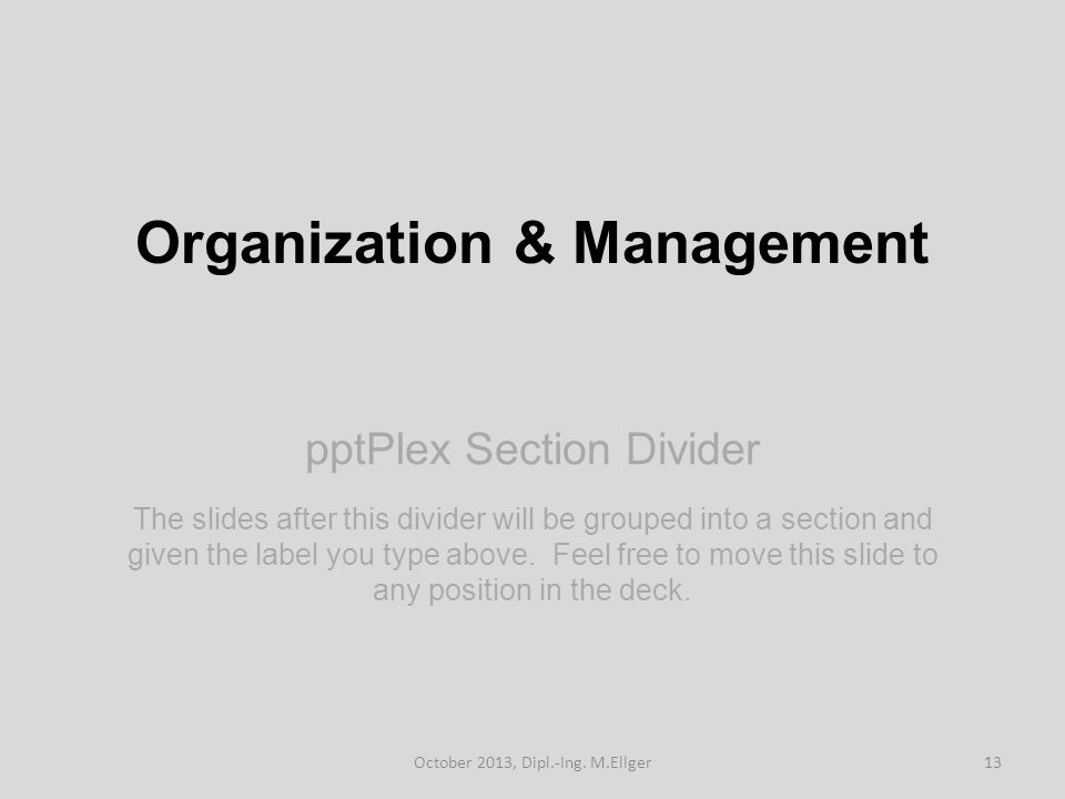pptPlex Section Divider Organization & Management The slides after this divider will be grouped into a section and given the label you type above.
