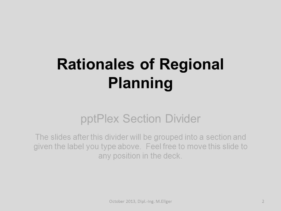 pptPlex Section Divider Rationales of Regional Planning The slides after this divider will be grouped into a section and given the label you type above.
