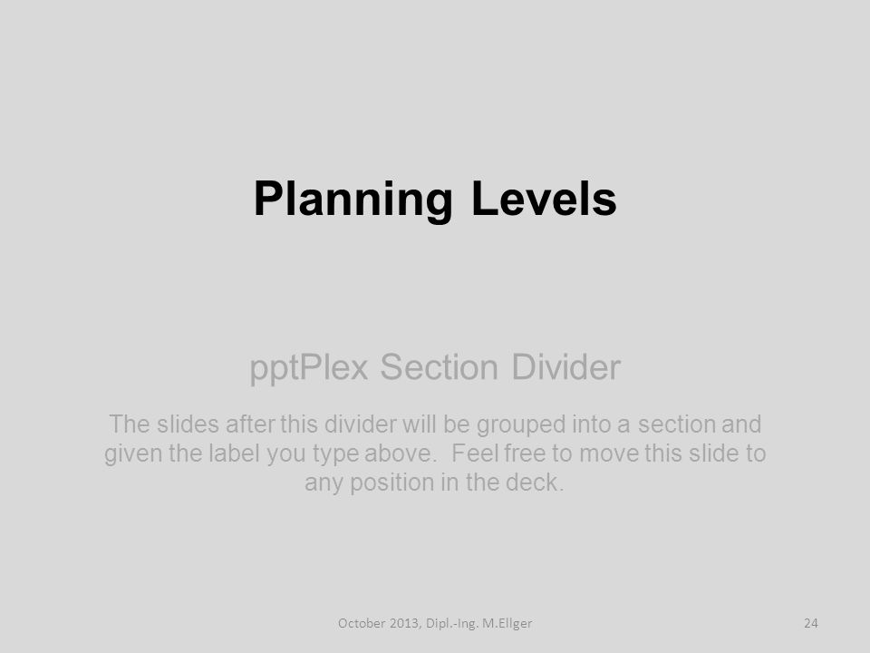 pptPlex Section Divider Planning Levels The slides after this divider will be grouped into a section and given the label you type above.