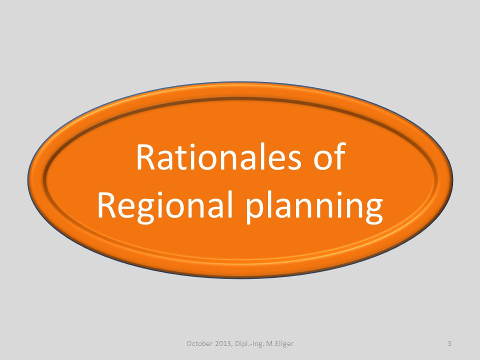 Rationales of Regional planning 3October 2013, Dipl.-Ing. M.Ellger