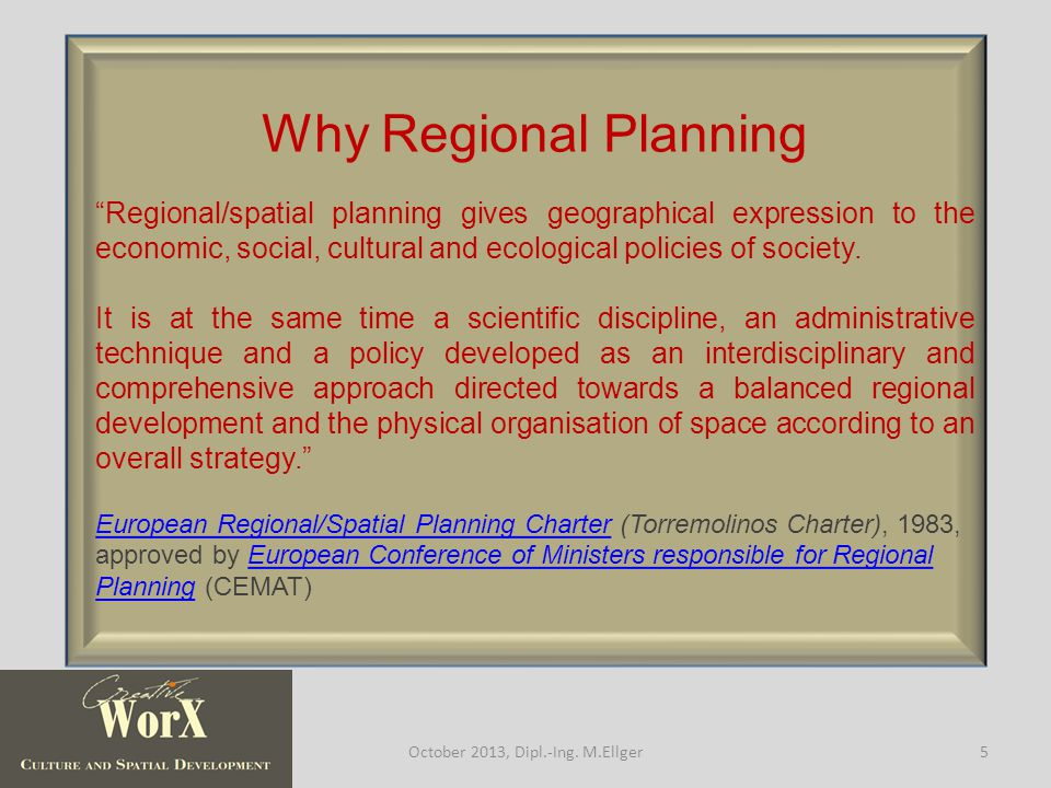 Why Regional Planning Regional/spatial planning gives geographical expression to the economic, social, cultural and ecological policies of society.