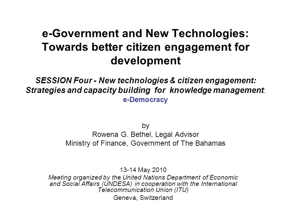 e-Government and New Technologies: Towards better citizen engagement for development SESSION Four - New technologies & citizen engagement: Strategies and capacity building for knowledge management : e-Democracy by Rowena G.