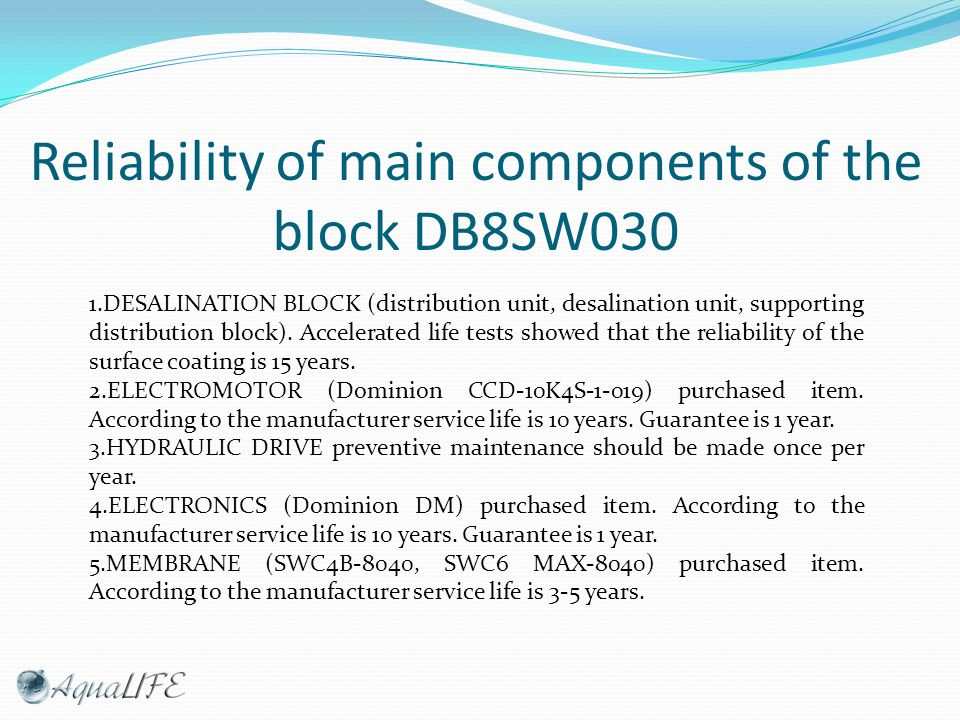 Reliability of main components of the block DB8SW030 1.DESALINATION BLOCK (distribution unit, desalination unit, supporting distribution block).