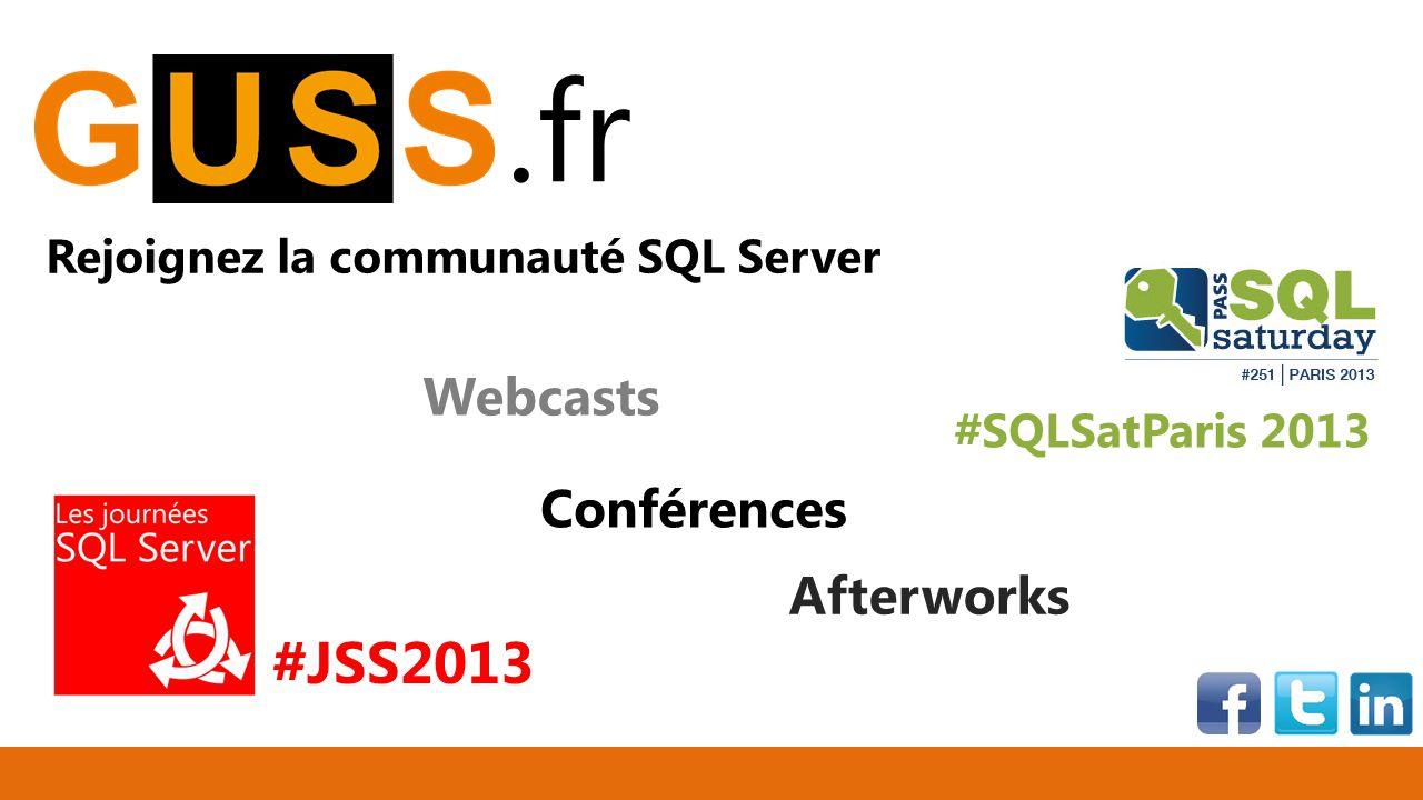 .fr Rejoignez la communauté SQL Server Webcasts Afterworks Conférences #SQLSatParis 2013 #JSS2013
