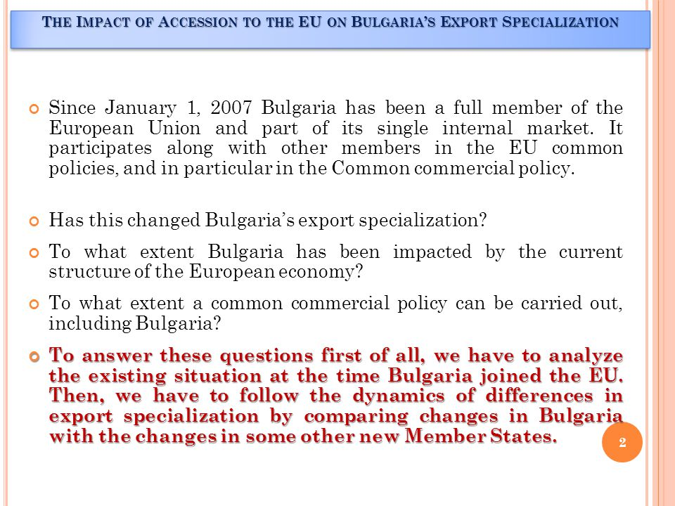 Since January 1, 2007 Bulgaria has been a full member of the European Union and part of its single internal market.