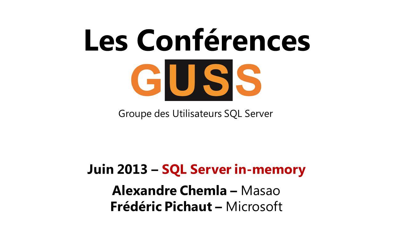 Les Conférences Groupe des Utilisateurs SQL Server Juin 2013 – SQL Server in-memory Alexandre Chemla – Masao Frédéric Pichaut – Microsoft