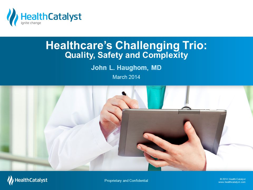 © 2014 Health Catalyst www.healthcatalyst.com Proprietary and Confidential Variation in Expert Opinion 22 Experts' estimates of the chance of a spontaneous rupture of a silicone breast implant 0% 0.2% 0.5% 1% 1% 1% 1.5% 1.5% 2% 3% 3% 4% 5% 5% 5% 5% 5% 5% 5% 6% 6% 6% 8% 10% 10% 10% 10% 13% 13% 15% 15% 18% 20% 20% 20% 25% 25% 25% 30% 30% 40% 50% 50% 50% 62% 70% 73% 75% 75% 75% 75% 80% 80% 80% 80% 80% 80% 100% Courtesy of David Eddy, MD, PhD
