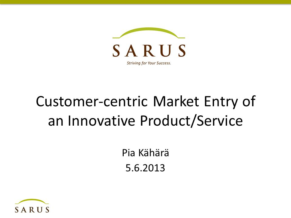 Customer 3 Customer 2 Customer 1 Productization and core product 10.2.2013 © 2013 Sarus Oy / © 2013 facts & figures Productization Core Product Pricing Financing Distribution Packaging Story Easiness to buy Added value