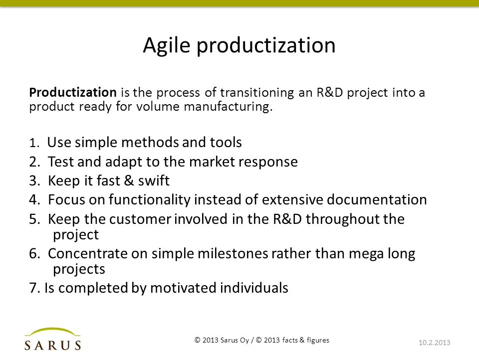 Agile productization Productization is the process of transitioning an R&D project into a product ready for volume manufacturing.