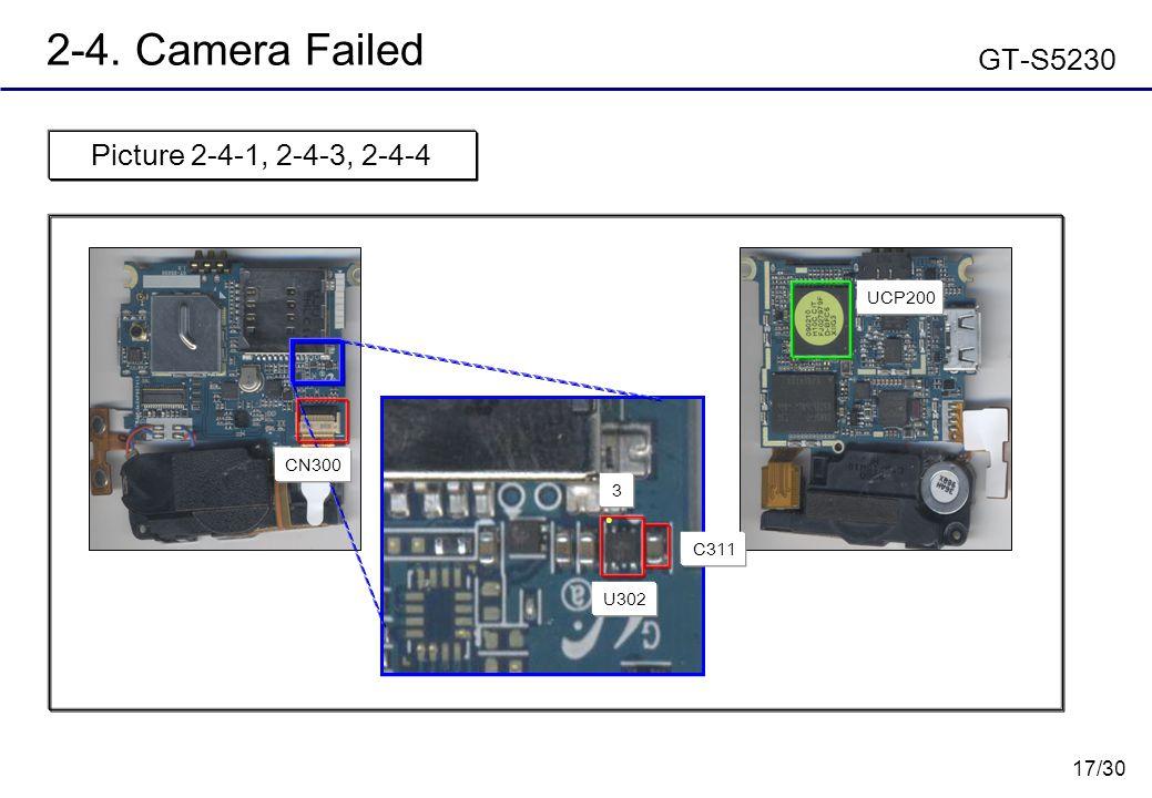 17/30 2-4. Camera Failed GT-S5230 Picture 2-4-1, 2-4-3, 2-4-4 UCP200 CN300 C311 U302 3 ●