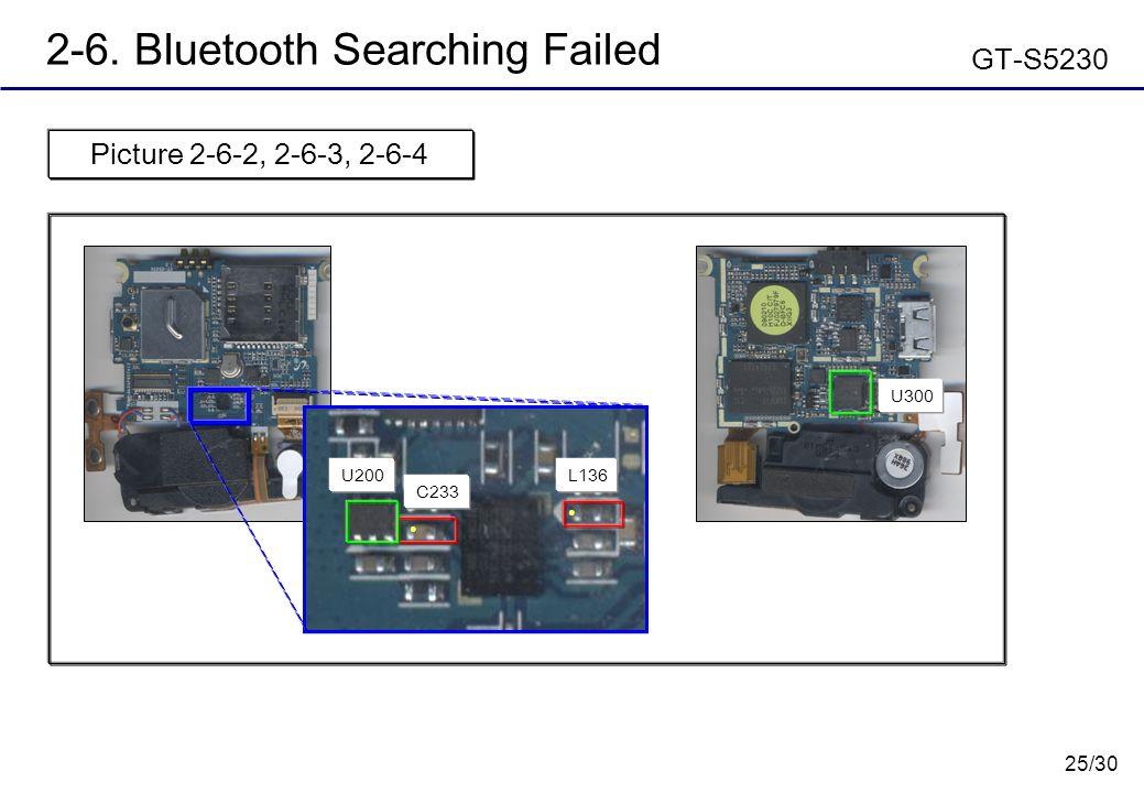 25/30 2-6. Bluetooth Searching Failed GT-S5230 Picture 2-6-2, 2-6-3, 2-6-4 ● U200L136 ● C233 U300