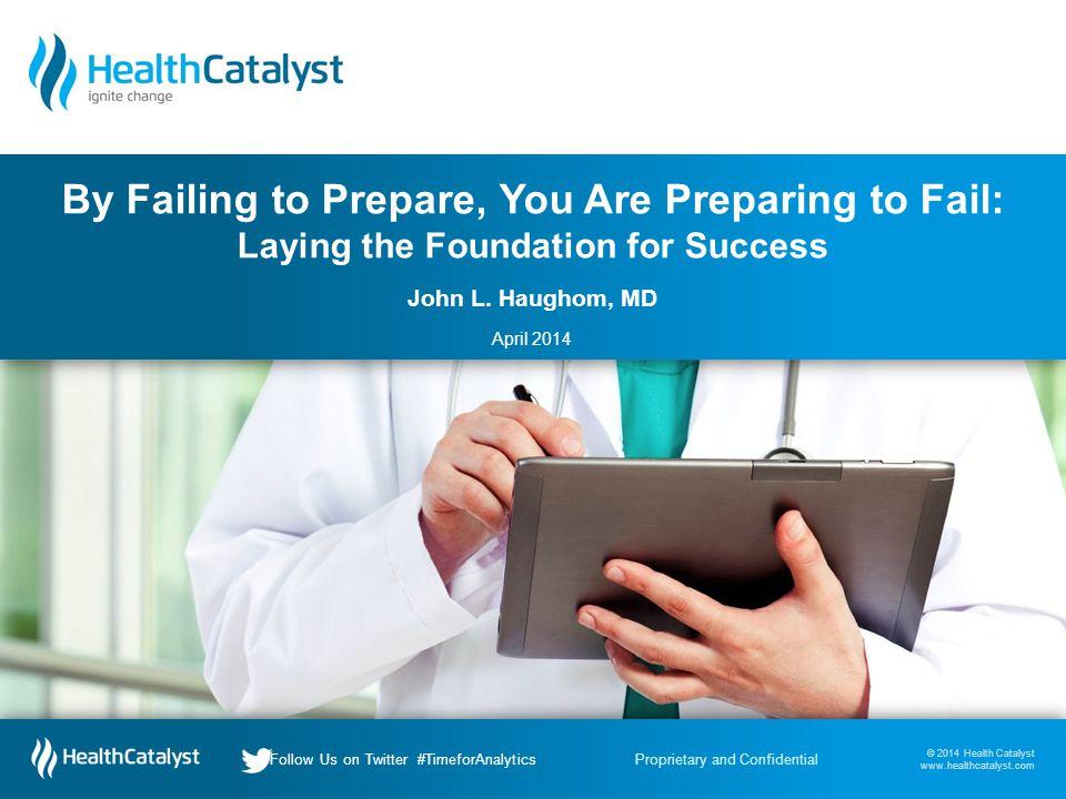 © 2014 Health Catalyst www.healthcatalyst.com Follow Us on Twitter #TimeforAnalytics © 2014 Health Catalyst www.healthcatalyst.com Proprietary and ConfidentialFollow Us on Twitter #TimeforAnalytics John L.