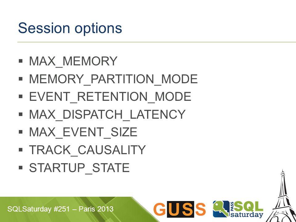 SQLSaturday #251 – Paris 2013 Session options  MAX_MEMORY  MEMORY_PARTITION_MODE  EVENT_RETENTION_MODE  MAX_DISPATCH_LATENCY  MAX_EVENT_SIZE  TR