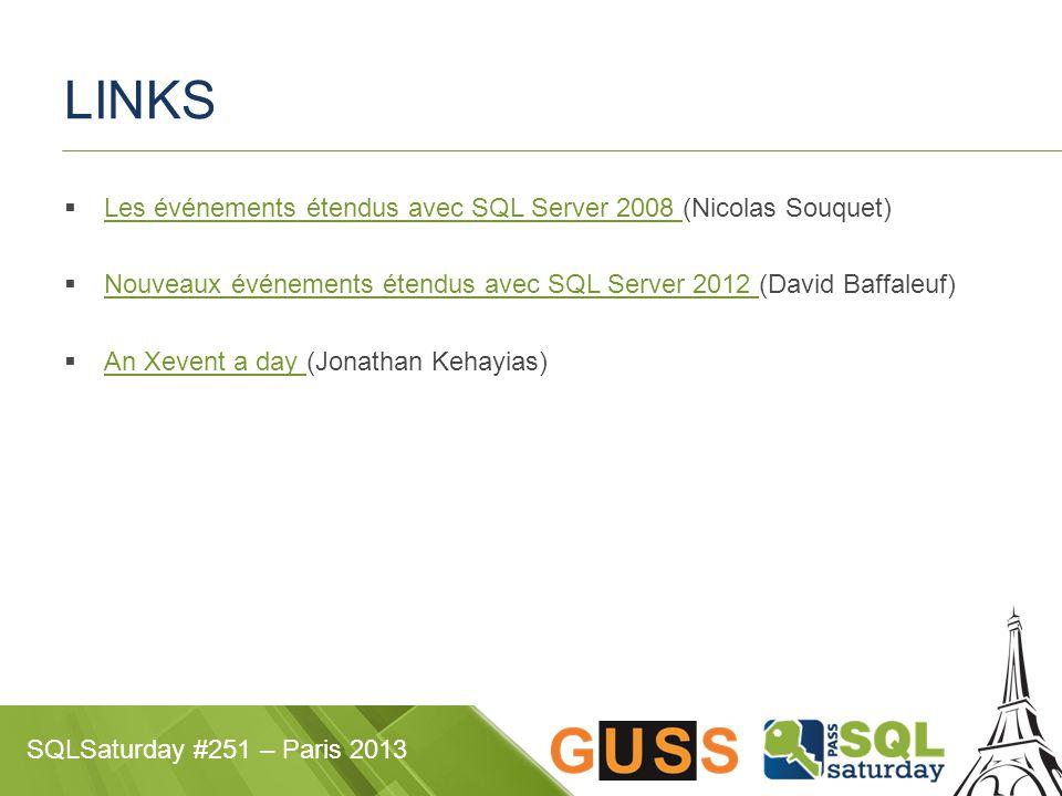 SQLSaturday #251 – Paris 2013 LINKS  Les événements étendus avec SQL Server 2008 (Nicolas Souquet) Les événements étendus avec SQL Server 2008  Nouv