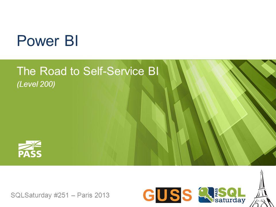 SQLSaturday #251 – Paris 2013 Power BI The Road to Self-Service BI (Level 200)