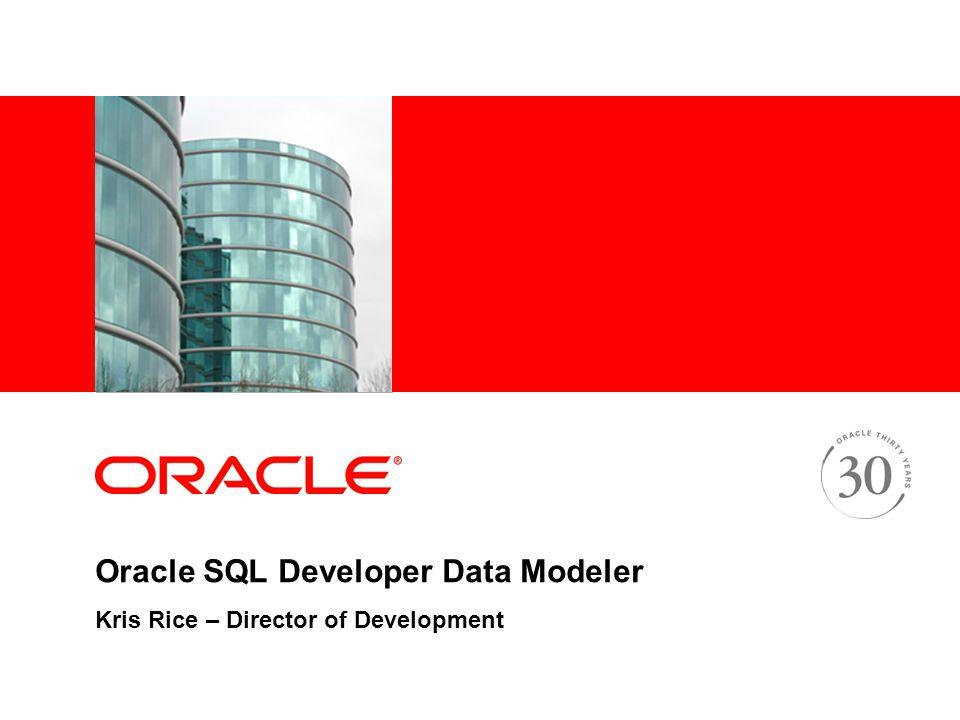 Oracle SQL Developer Data Modeler Kris Rice – Director of Development