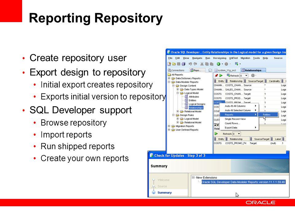 Reporting Repository Create repository user Export design to repository Initial export creates repository Exports initial version to repository SQL De