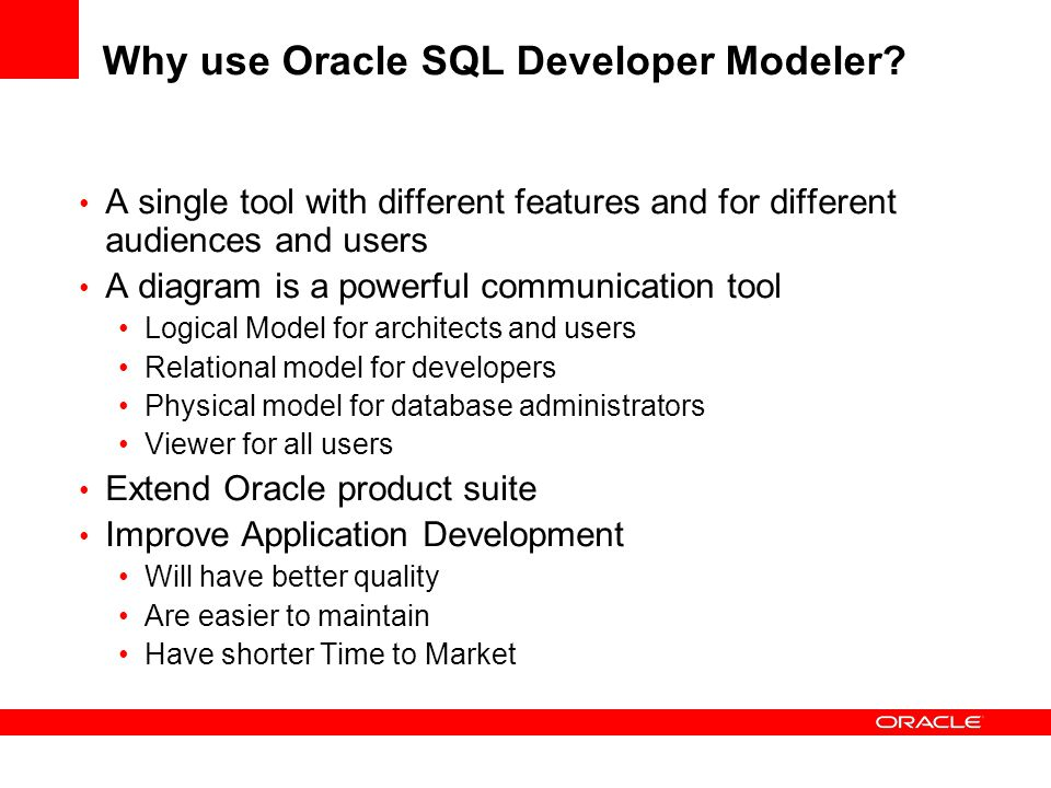 Importing Oracle Database 9i, 10g and 11g Database catalog Scripts Oracle Designer repository import Generic JDBC based Dictionary Examples: MySQL, Terradata SQL Server, DB2 and UDB Scripts Multi-Dimensional Cube views XMLA Other Modeling tools CA ERwin Bachman