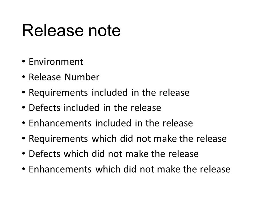Release note Environment Release Number Requirements included in the release Defects included in the release Enhancements included in the release Requirements which did not make the release Defects which did not make the release Enhancements which did not make the release