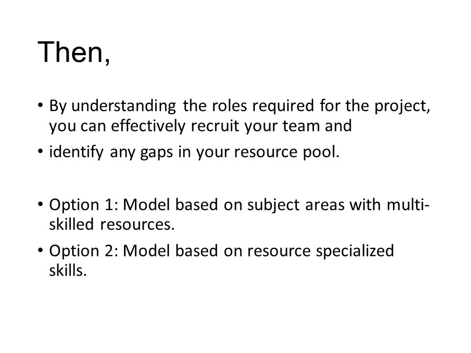 Then, By understanding the roles required for the project, you can effectively recruit your team and identify any gaps in your resource pool.