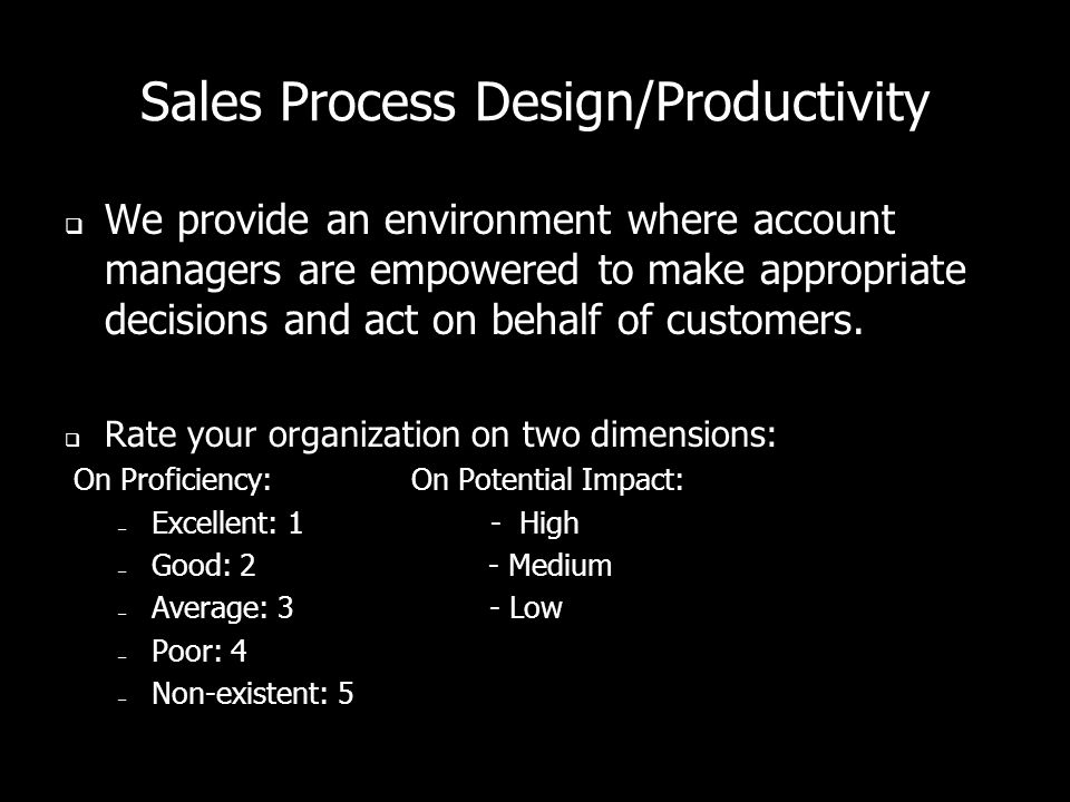 Sales Process Design/Productivity  We provide an environment where account managers are empowered to make appropriate decisions and act on behalf of customers.
