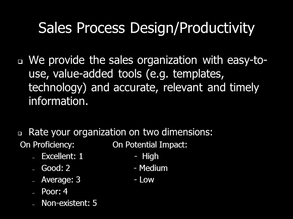 Sales Process Design/Productivity  We provide the sales organization with easy-to- use, value-added tools (e.g.