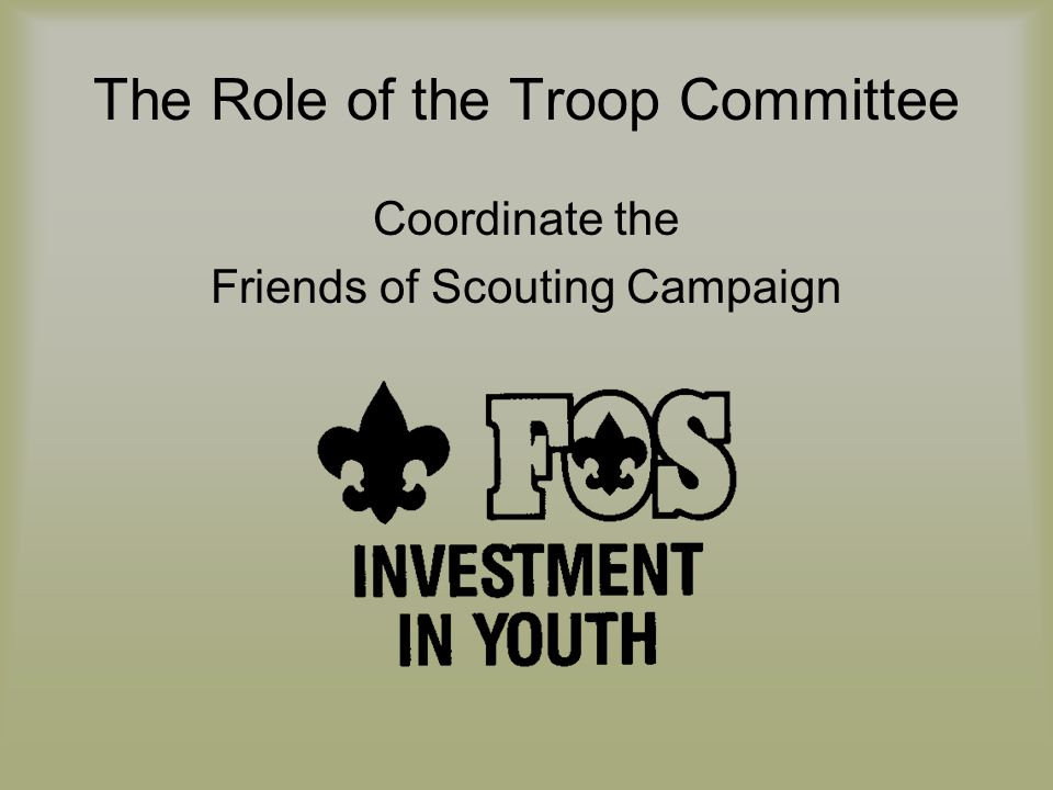The Role of the Troop Committee Coordinate the Friends of Scouting Campaign