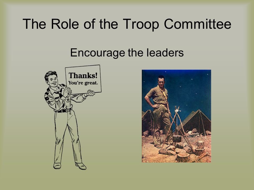 The Role of the Troop Committee Encourage the leaders