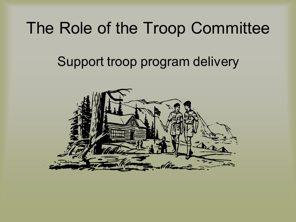 The Role of the Troop Committee Support troop program delivery