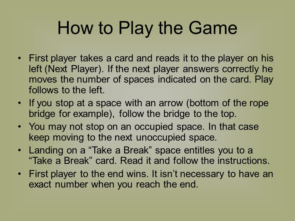How to Play the Game First player takes a card and reads it to the player on his left (Next Player).