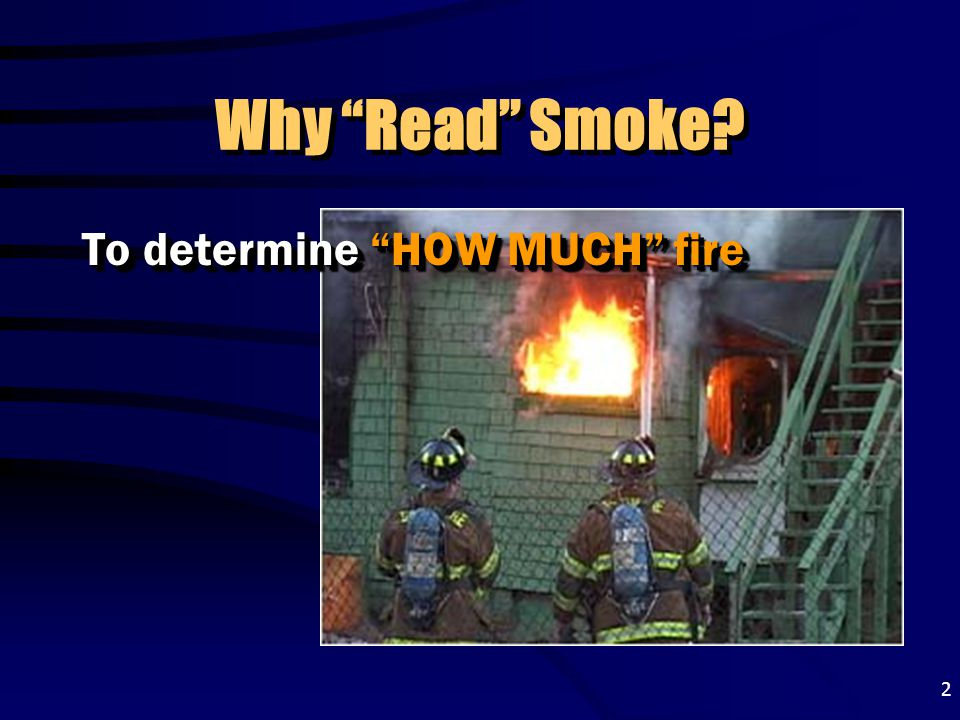 """2 Why """"Read"""" Smoke? To determine """"HOW MUCH"""" fire"""