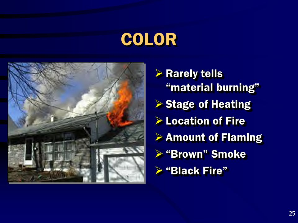 """25 COLOR  Rarely tells """"material burning""""  Stage of Heating  Location of Fire  Amount of Flaming  """"Brown"""" Smoke  """"Black Fire"""""""