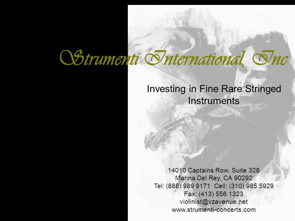 Strumenti International, Inc Investing in Fine Rare Stringed Instruments 14010 Captains Row, Suite 328 Marina Del Rey, CA 90292 Tel: (888) 989 9171 Cell: (310) 985 5929 Fax: (413) 556 1323 violinist@vzavenue.net www.strumenti-concerts.com