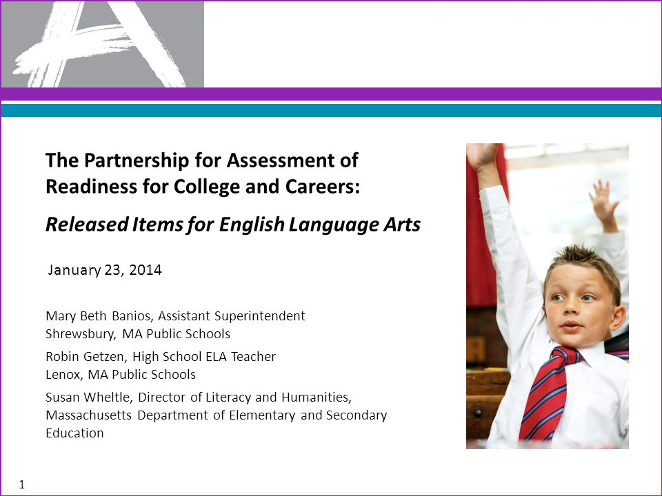 1 The Partnership for Assessment of Readiness for College and Careers: Released Items for English Language Arts Mary Beth Banios, Assistant Superinten