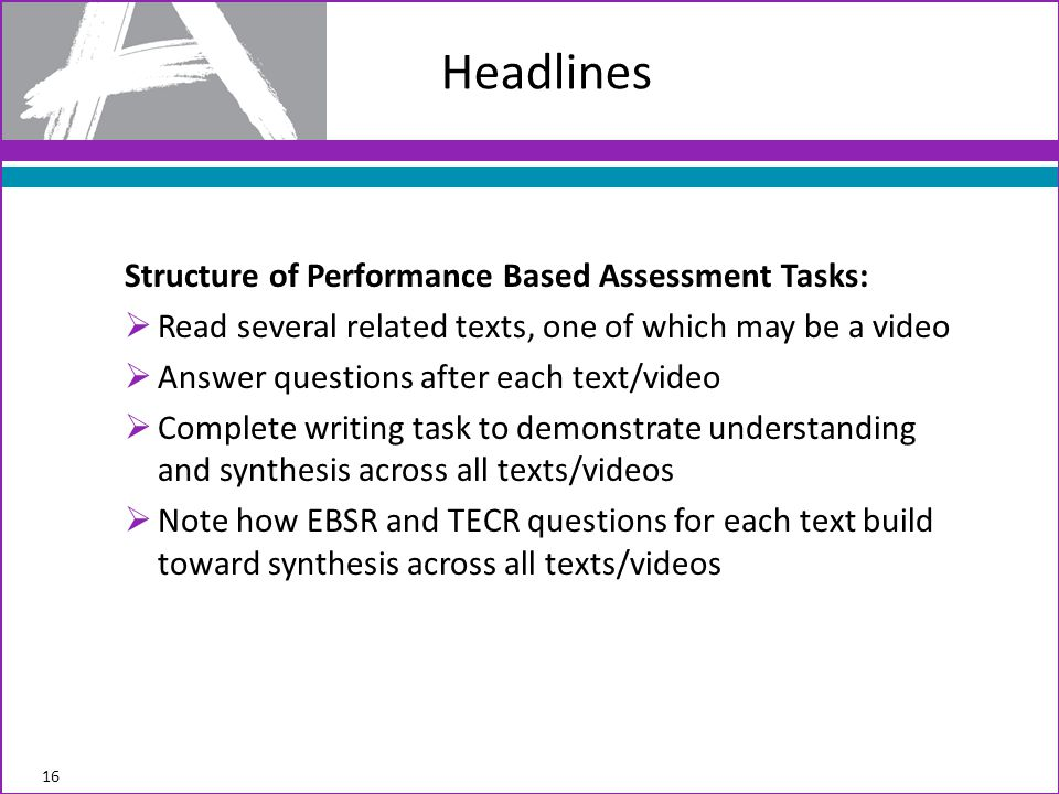 Headlines Structure of Performance Based Assessment Tasks:  Read several related texts, one of which may be a video  Answer questions after each tex