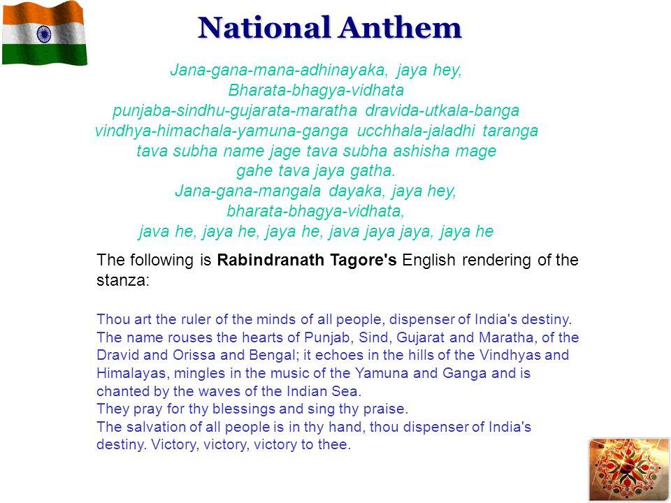 Jana-gana-mana-adhinayaka, jaya hey, Bharata-bhagya-vidhata punjaba-sindhu-gujarata-maratha dravida-utkala-banga vindhya-himachala-yamuna-ganga ucchhala-jaladhi taranga tava subha name jage tava subha ashisha mage gahe tava jaya gatha.