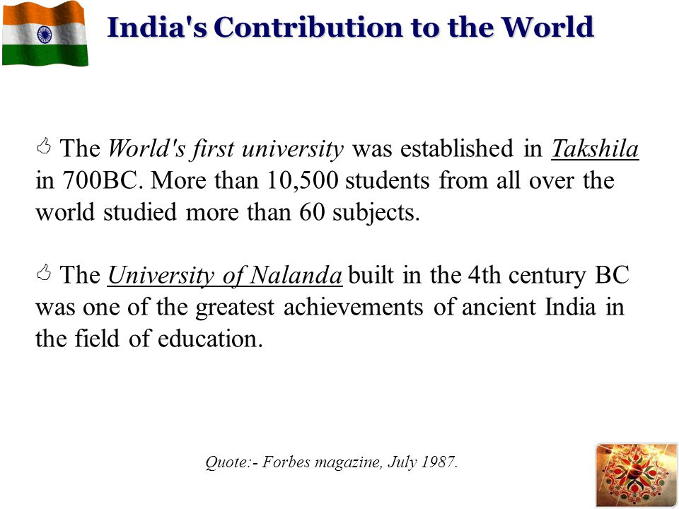 India's Contribution to the World  The World's first university was established in Takshila in 700BC. More than 10,500 students from all over the wor