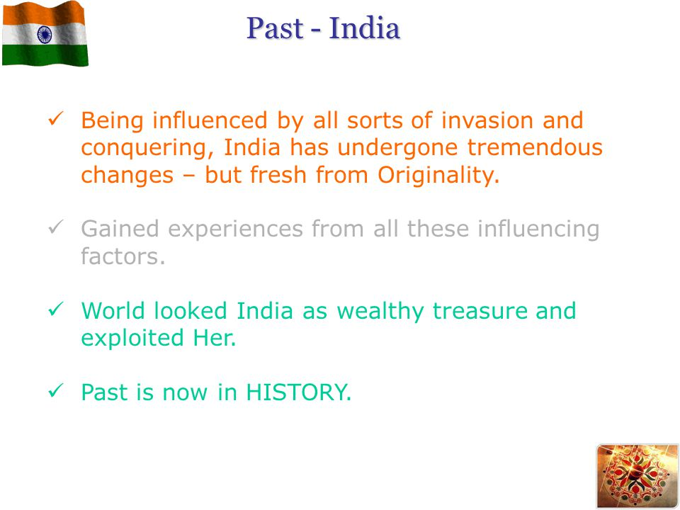 Past - India Being influenced by all sorts of invasion and conquering, India has undergone tremendous changes – but fresh from Originality. Gained exp